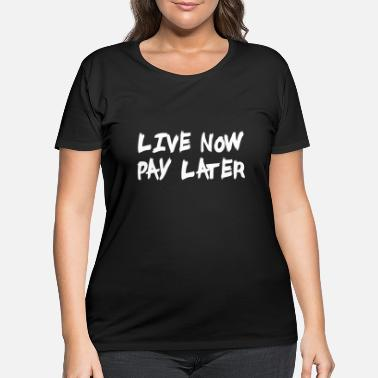 Pay Live Now Pay Later - Women's Plus Size T-Shirt