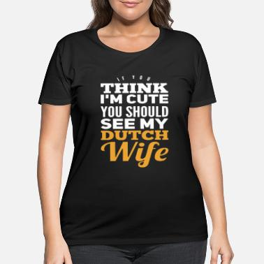 Husband If you think i cute you should see my dutch wife - Women's Plus Size T-Shirt