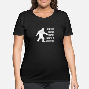 Bigfoot Doesn't Believe in You Either - Women's Plus Size T-Shirt