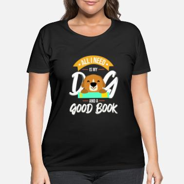 All I Need Is My Book And My Dog All I Need Is My Dog And A Good Book print | - Women's Plus Size T-Shirt