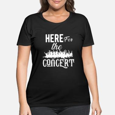 Concert Concert - Here for the concert - Women's Plus Size T-Shirt