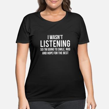 Witty Listening Funny Sarcasm Witty T-Shirt - Women's Plus Size T-Shirt