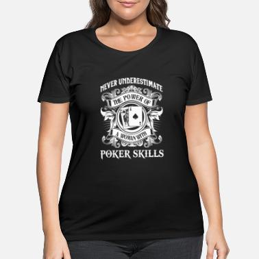 Poker A woman with Poker skills - Never underestimate - Women's Plus Size T-Shirt