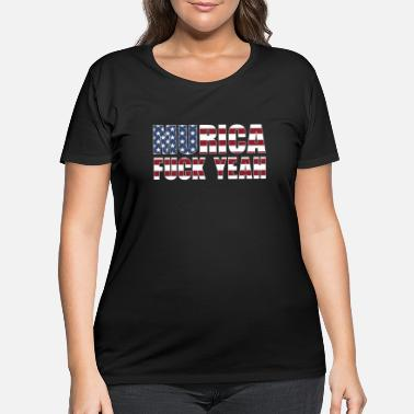America Murica Fuck Yeah - 4th Of July Patriotic T-Shirt - Women's Plus Size T-Shirt