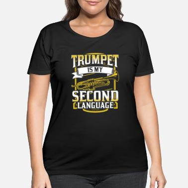 Marchingband Trumpet Is My Second Language Trumpeter Gift Idea - Women's Plus Size T-Shirt