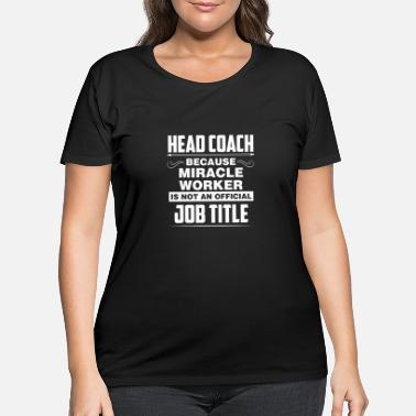 Head Coach Head Coach - Head Coach because miracle worker is - Women's Plus Size T-Shirt
