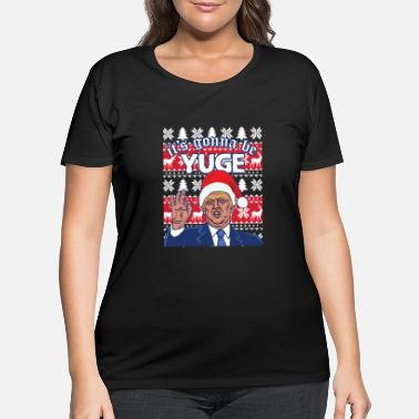 Donald Trump It'S Gonna Be Huge Ugly Christmas Swe - Women's Plus Size T-Shirt