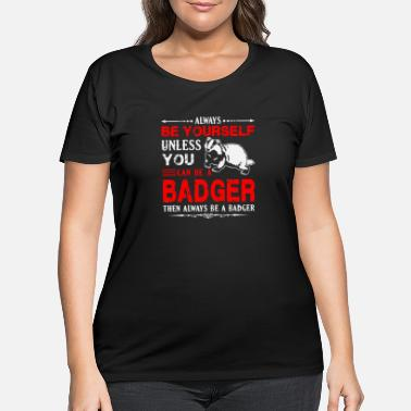 Badger Always Be A Badger - Women's Plus Size T-Shirt
