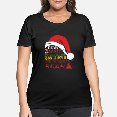 Uncle Dear Santa Will Trade Gay Uncle For Presents - Women's Plus Size T-Shirt