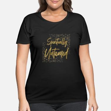 Spiritual Spiritually Untamed Gold 1 - Women's Plus Size T-Shirt