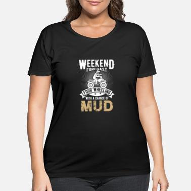 Four Weekend Forecast four Wheeling chance of Mud - Women's Plus Size T-Shirt