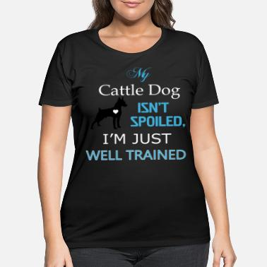 Justus My cattle DOG isn t spoiled I m just well Trained - Women's Plus Size T-Shirt