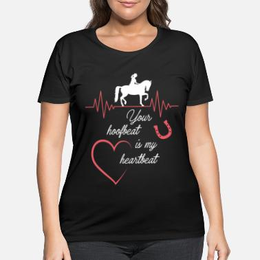Gallop Your hoofbeat is my heartbeat - Women's Plus Size T-Shirt
