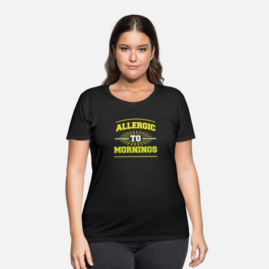 Bed T-Shirts - allergic to mornings - Women's Plus Size T-Shirt black
