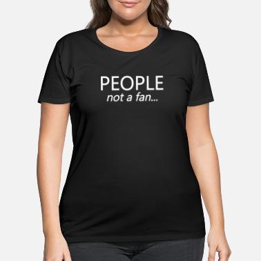 Fan People Not A Fan - Women's Plus Size T-Shirt