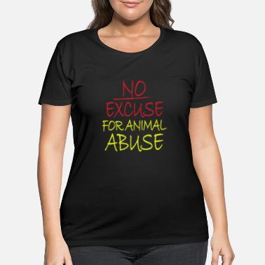 Cruelty T-shirt no excuse for animal cruelty - Women's Plus Size T-Shirt