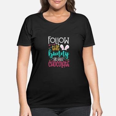 Easter Follow The Bunny He Has Chocolate Easter graphic - Women's Plus Size T-Shirt