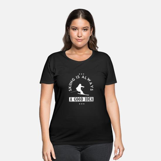 Gift Idea T-Shirts - skiing is always a good idea shirt gift idea - Women's Plus Size T-Shirt black