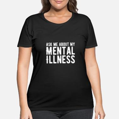Tattoo Ask me about my mental illness nurse - Women's Plus Size T-Shirt