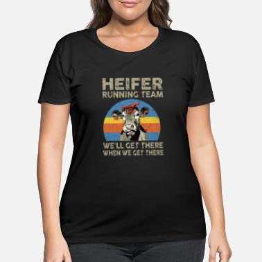 Cow heigfer running team we will get there when we get - Women's Plus Size T-Shirt