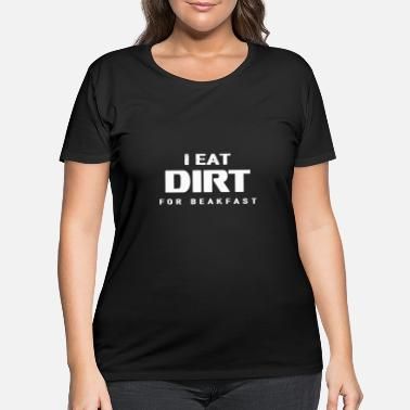 Seller I eat dirt for Breakfast, Gift, Gift Idea - Women's Plus Size T-Shirt