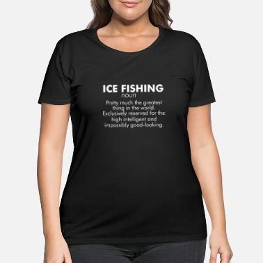Ice Ice Fishing definition for good-looking people - Women's Plus Size T-Shirt