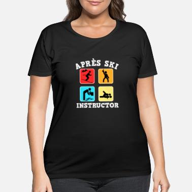 Apres Apres-ski instructor for crazy skier - Women's Plus Size T-Shirt