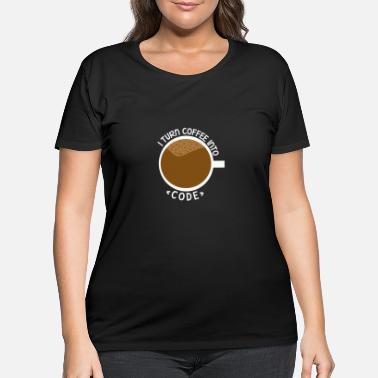 Turn I Turn Coffee Into Code-Computer Nerd - Women's Plus Size T-Shirt