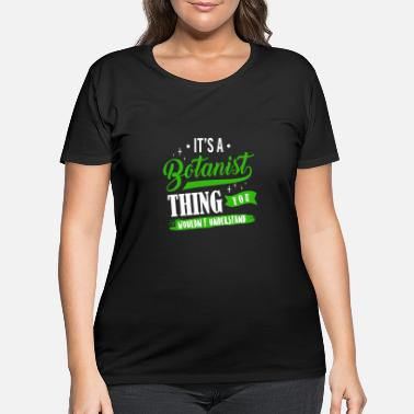 Phytology It's A Botanist Thing You Wouldn't Understand - Women's Plus Size T-Shirt