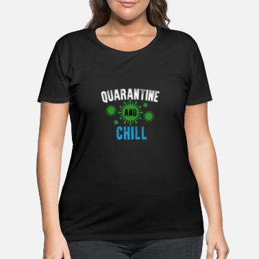 Quarantined And Chill - Social Distancing Qurantin - Women's Plus Size T-Shirt