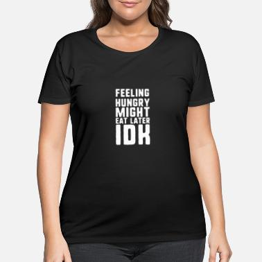 Food Feeling hungry might eat later idk funny food - Women's Plus Size T-Shirt