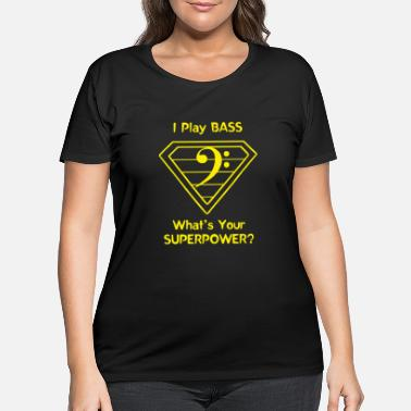 Bass Player Bass - I Play Bass. What's Your Superpower? - Women's Plus Size T-Shirt