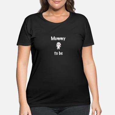 Mummie Mummy to be - Women's Plus Size T-Shirt