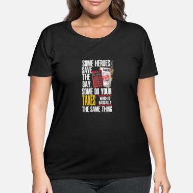Sheet Some Heroes Save The Day Some Do Your Taxes Which - Women's Plus Size T-Shirt