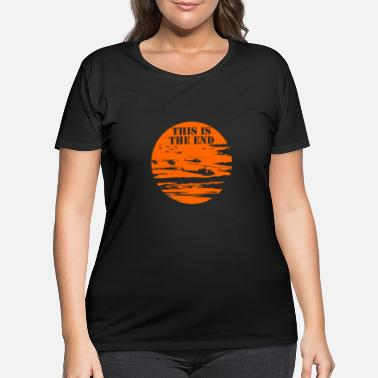 End This is the end - This is the end - this is the - Women's Plus Size T-Shirt