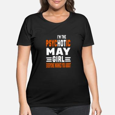 May Beetle I AM THE PSYCHOTIC MAY GIRL MAY GIRL - Women's Plus Size T-Shirt