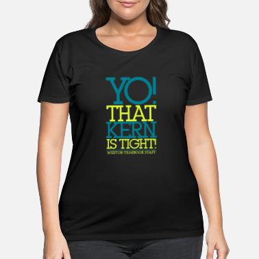 Tight YO THAT KERN IS TIGHT WESTON YEARBOOK STAFF - Women's Plus Size T-Shirt