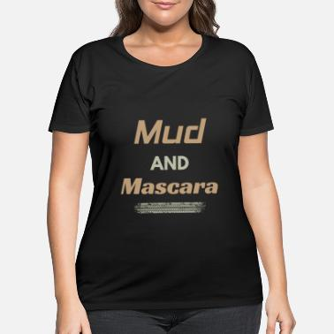 Motocross Southern Country Mudding Mud and Mascara girl gift - Women's Plus Size T-Shirt