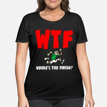 Funny Running WHERES THE FINISH WTF Running Charity Run funny - Women's Plus Size T-Shirt