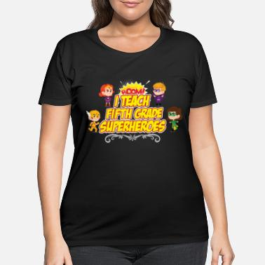 Teaching Fifth Grade I Teach Superhero Teacher Preschool - Women's Plus Size T-Shirt