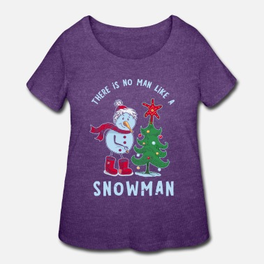 Man Be Like There is no man like a snowman! - Women's Plus Size T-Shirt