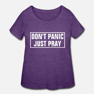 Bible Don't Panic Just Pray - Christian - Women's Plus Size T-Shirt