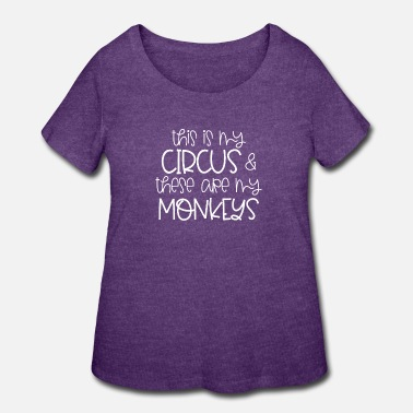 Circus This is My Circus and These are My Monkeys - Women's Plus Size T-Shirt