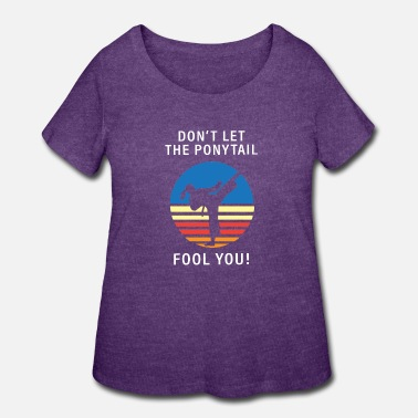 Mixed Martial Ar Dont Let The Ponytail Fool You Karate - Women's Plus Size T-Shirt