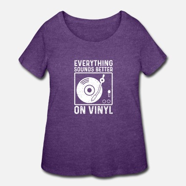 Indie Everything Sounds Better On Vinyl - Music - Women's Plus Size T-Shirt