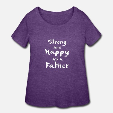Strong and happy as a father - Women's Plus Size T-Shirt