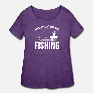 Amazing I Was Thinking About Fishing Angling Fisher Funny - Women's Plus Size T-Shirt