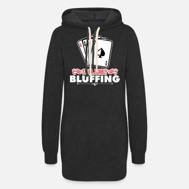 Bluffing I m probably bluffing - Women's Hoodie Dress