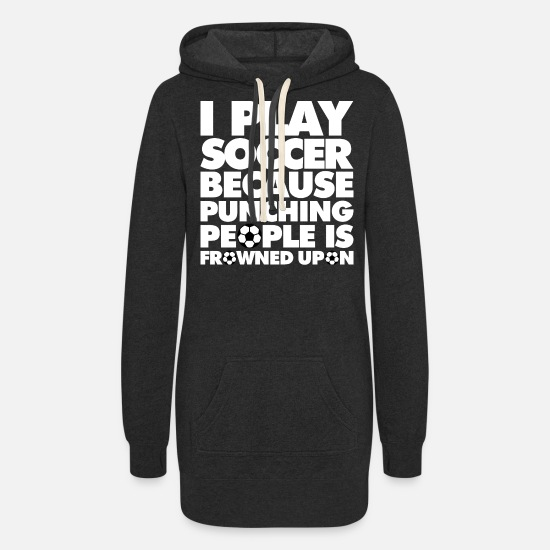Play Hoodies & Sweatshirts - I play Soccer because punching people is frowned - Women's Hoodie Dress heather black