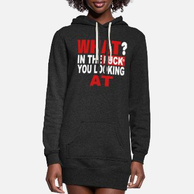 Fuck You WHAT IN THE FUCK YOU LOOKING AT - Women's Hoodie Dress